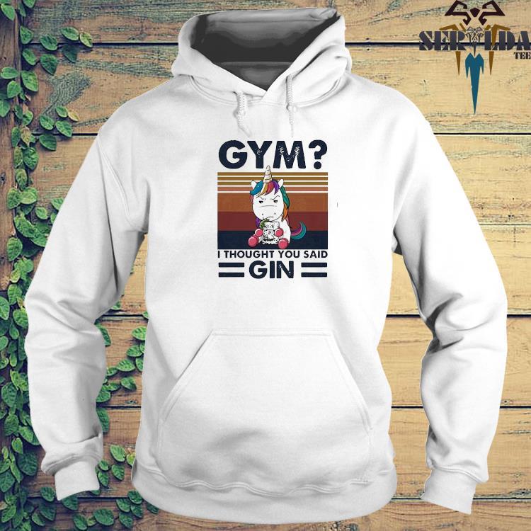 Unicorn Gym I Thought You Said Gin Vintage Shirt hoodie