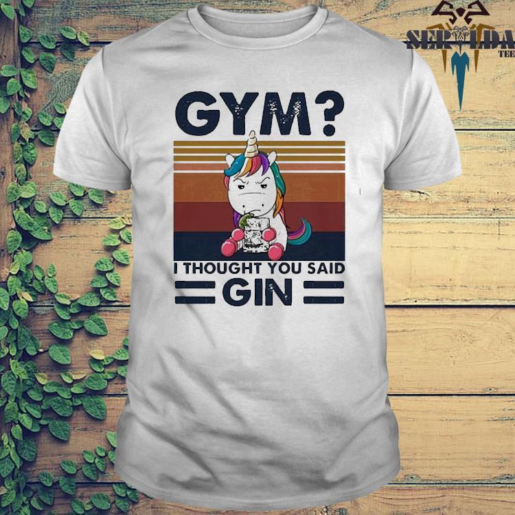 Unicorn Gym I Thought You Said Gin Vintage Shirt